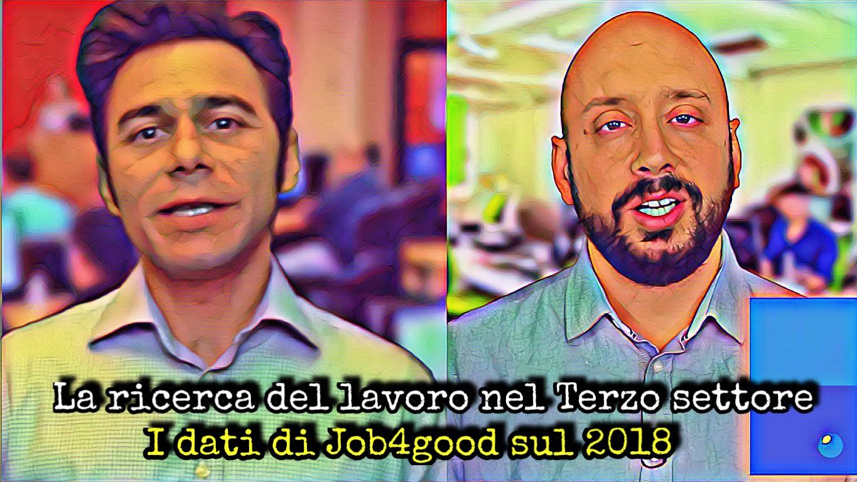la ricerca di lavoro nel terzo settore - i dati di job4good sul 2018 - diego maria ierna luca di francesco